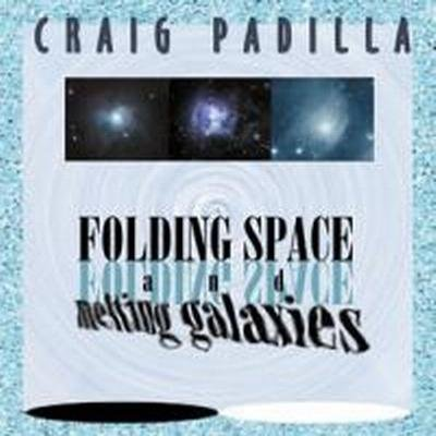 Craig Padilla — Folding Space, Melting Galaxies