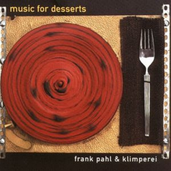 Frank Pahl & Klimperei — Music for Desserts
