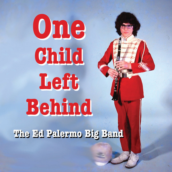 The Ed Palermo Big Band — One Child Left Behind