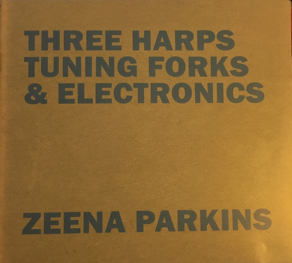 Zeena Parkins — Three Harps, Tuning Forks & Electronics
