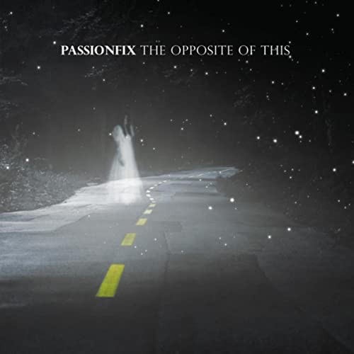 Passionfix — The Opposite of This
