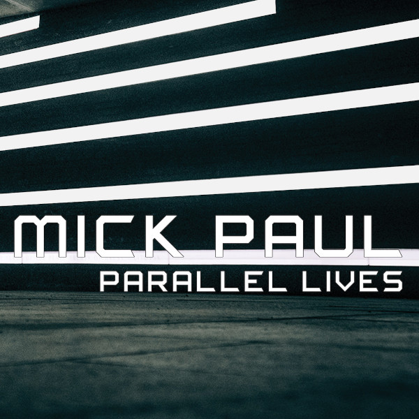 Mick Paul — Parallel Lives