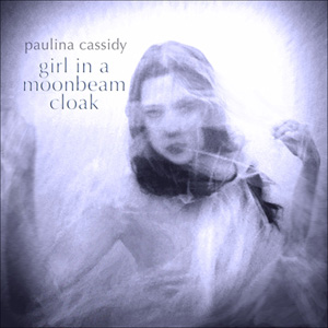 Paulina Cassidy — Girl in a Moonbeam Cloak