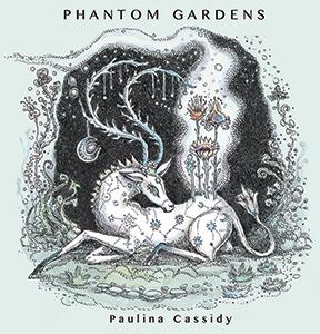 Paulina Cassidy — Phantom Gardens