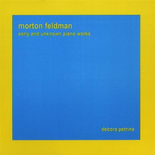 Debora Petrina — Morton Feldman: Early and Unknown Piano Works