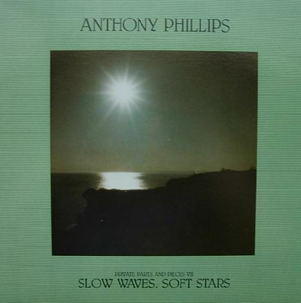 Anthony Phillips — Private Parts and Pieces VII: Slow Waves, Soft Stars