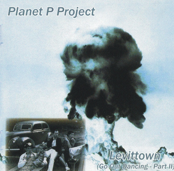 Planet P Project — Levittown (Go out Dancing Part II)
