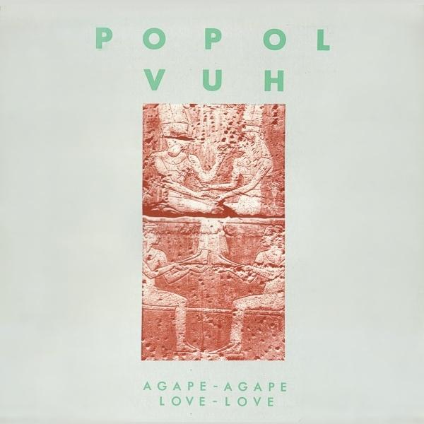 Popol Vuh — Agape - Agape, Love - Love