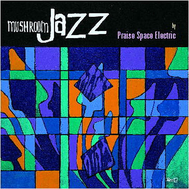 Praise Space Electric — Mushroom Jazz