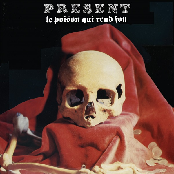 Present - Le Poison Qui Rend Fou cover