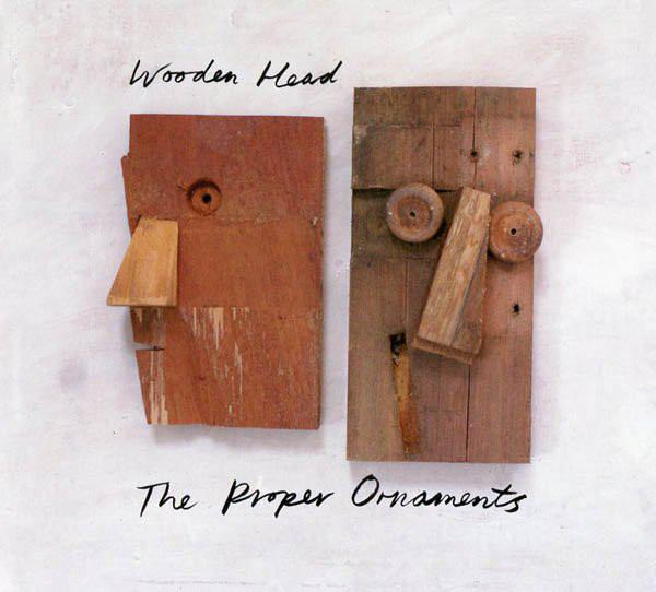 The Proper Ornaments — Wooden Head
