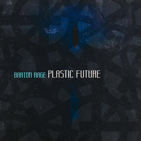 Barton Rage — Plastic Future
