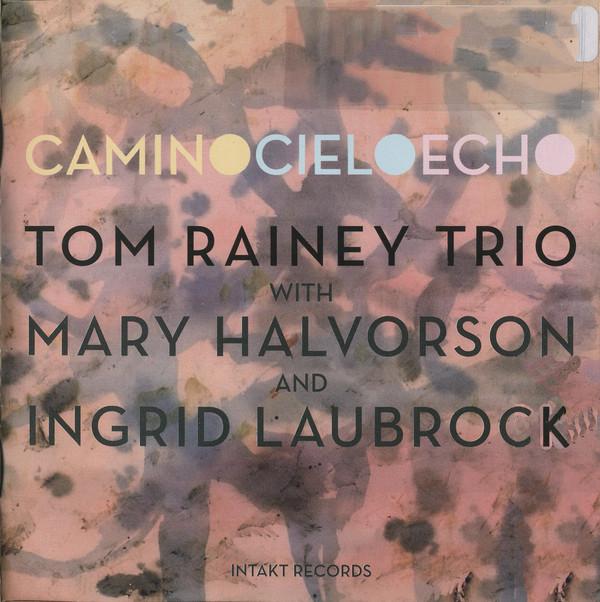 Tom Rainey Trio — Camino Cielo Echo