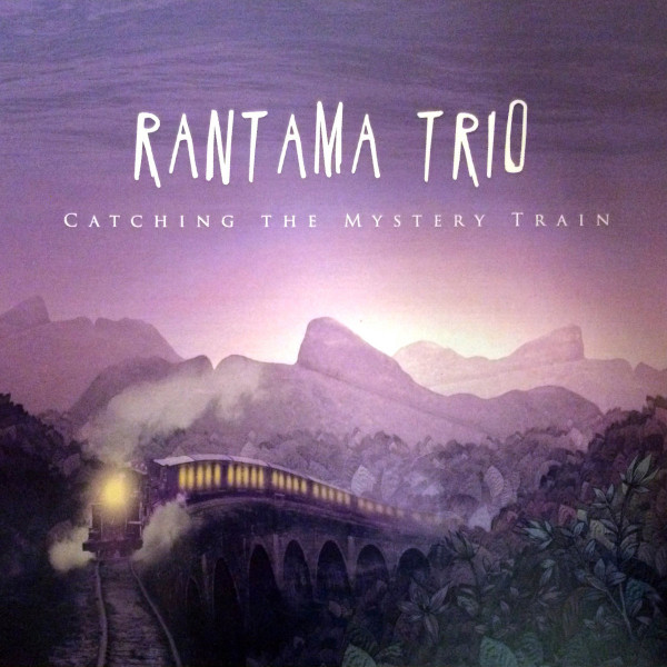 Rantama Trio — Catching the Mystery Train