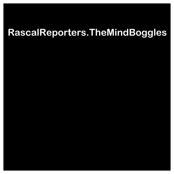 Rascal Reporters — The Mind Boggles