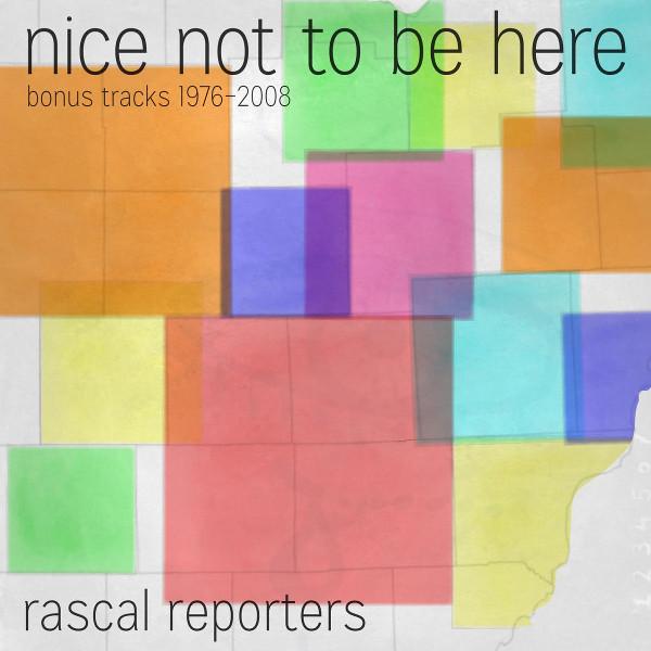 Rascal Reporters — Nice Not to Be Here (Bonus Tracks 1976-2008)