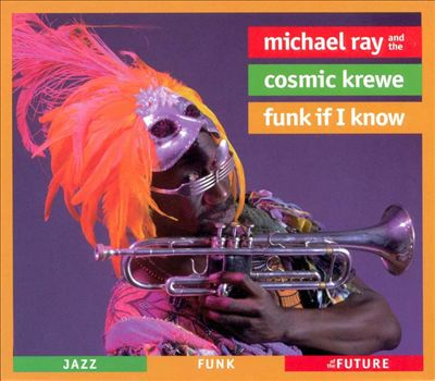 Michael Ray and the Cosmic Krewe — Funk If I Know