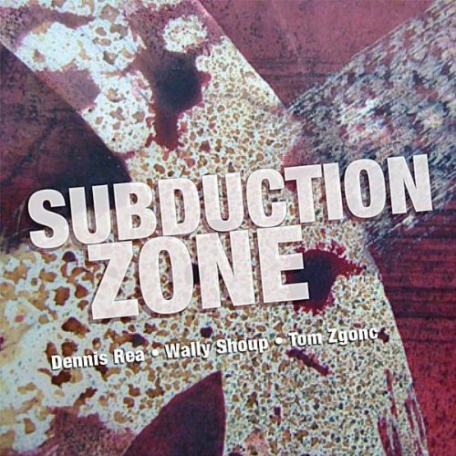 Dennis Rea, Wally Shoup & Tom Zgonc — Subduction Zone