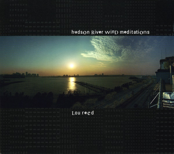 Lou Reed — Hudson River Wind Meditations