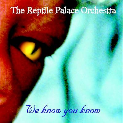 The Reptile Palace Orchestra — We Know You Know