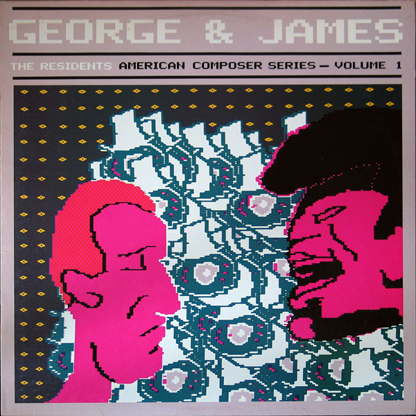 The Residents — George & James (American Composer Series - Volume 1)