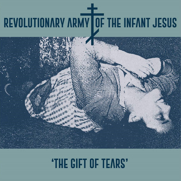 The Revolutionary Army of the Infant Jesus — The Gift of Tears