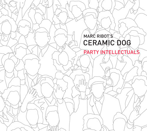 Marc Ribot's Ceramic Dog — Party Intellectuals