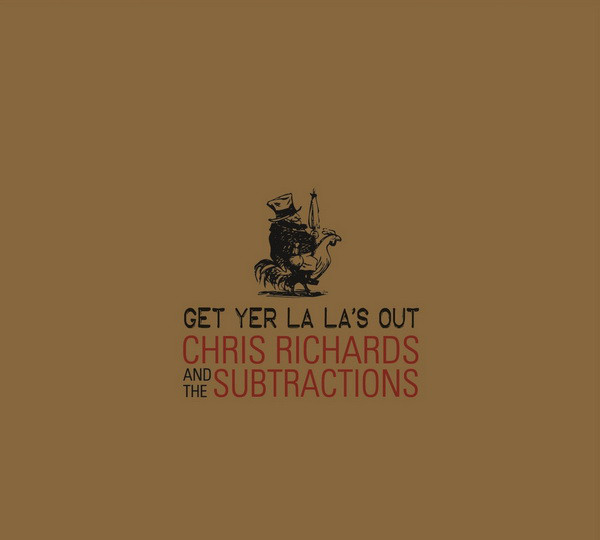 Chris Richards and the Subtractions — Get Yer La La's Out