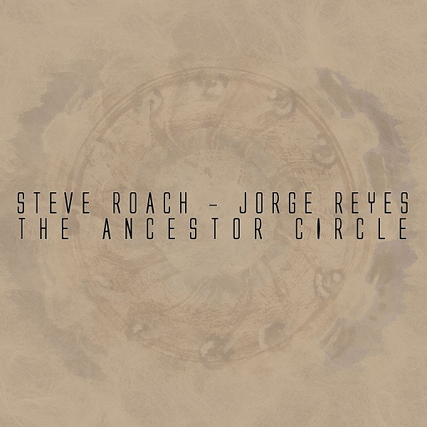 Steve Roach / Jorge Reyes — The Ancestor Circle