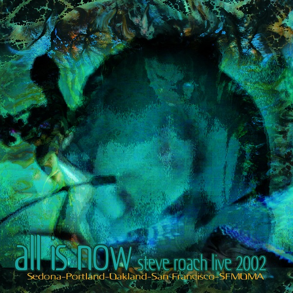 Steve Roach — All Is Now: Live 2002