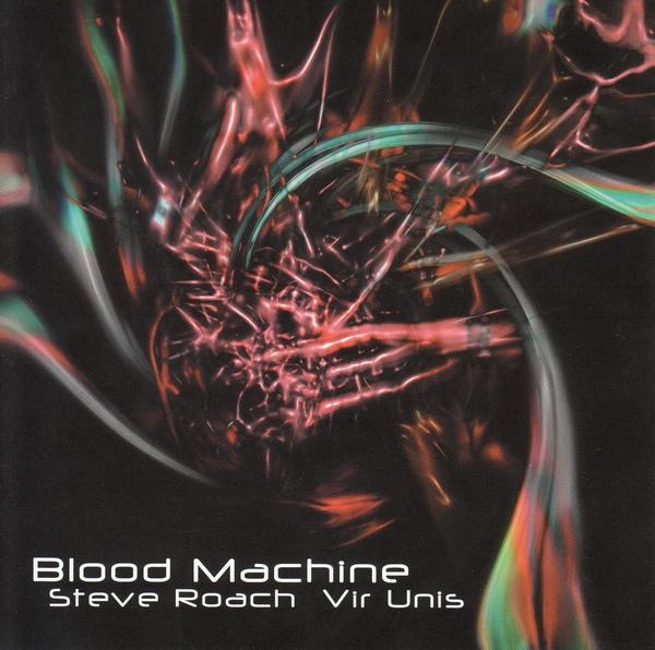 Steve Roach / Vir Unis — Blood Machine
