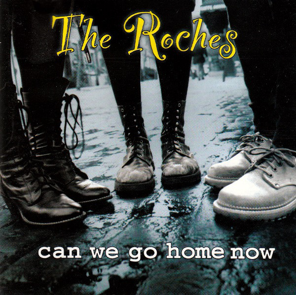 The Roches — Can We Go Home Now