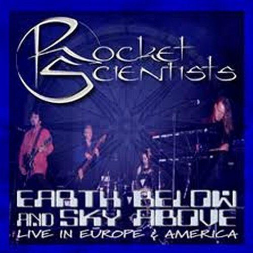 Rocket Scientists — Earth Below and Sky Above: Live in Europe & America