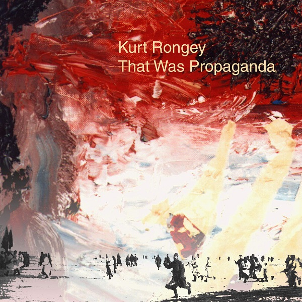 Kurt Rongey — That Was Propaganda