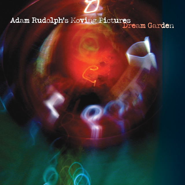 Adam Rudolph's Moving Pictures — Dream Garden