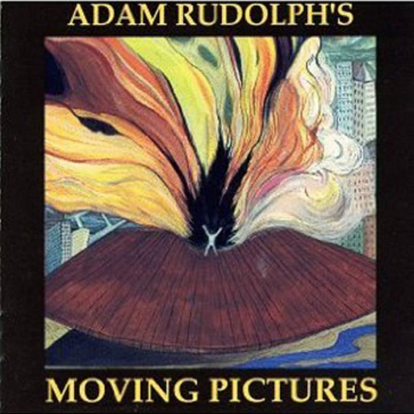 Adam Rudolph's Moving Pictures — Adam Rudolph's Moving Pictures