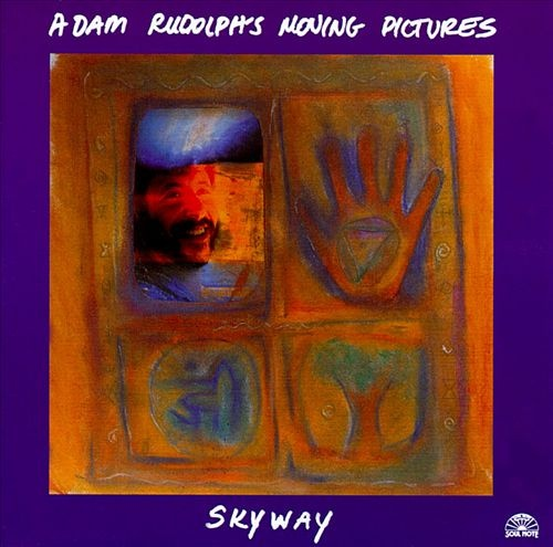 Adam Rudolph's Moving Pictures — Skyway