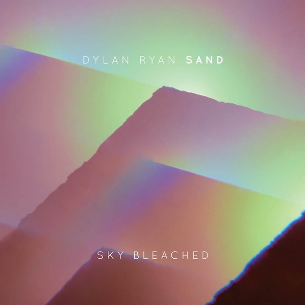 Dylan Ryan / Sand — Sky Bleached