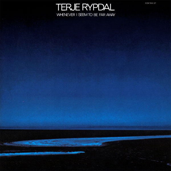 Terje Rypdal — Whenever I Seem to Be Far Away