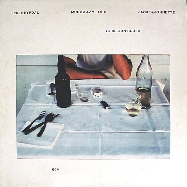 Terje Rypdal / Miroslav Vitous / Jack DeJohnette — To Be Continued