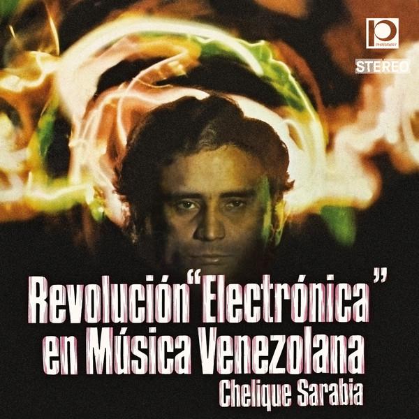 Chelique Sarabia — Revolución Electrónica en Música Venezolana
