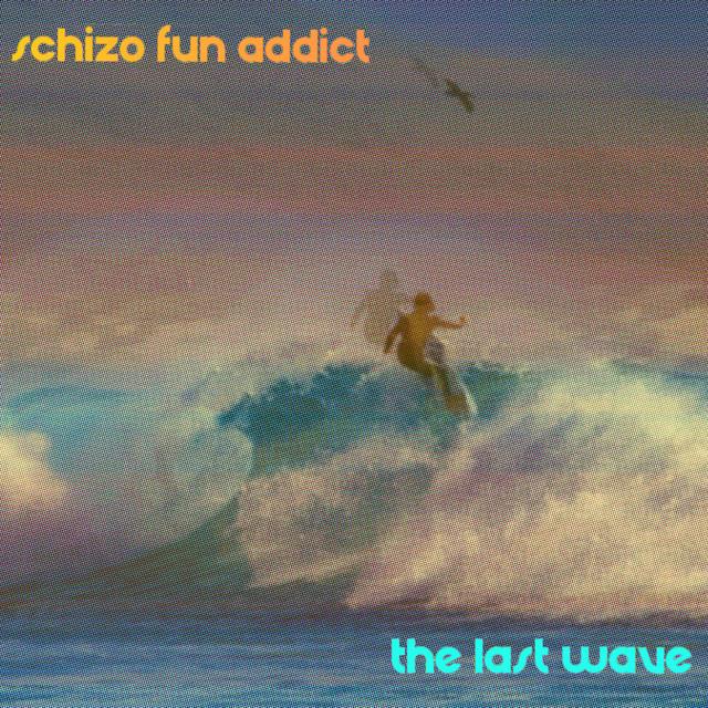 Schizo Fun Addict — The Last Wave
