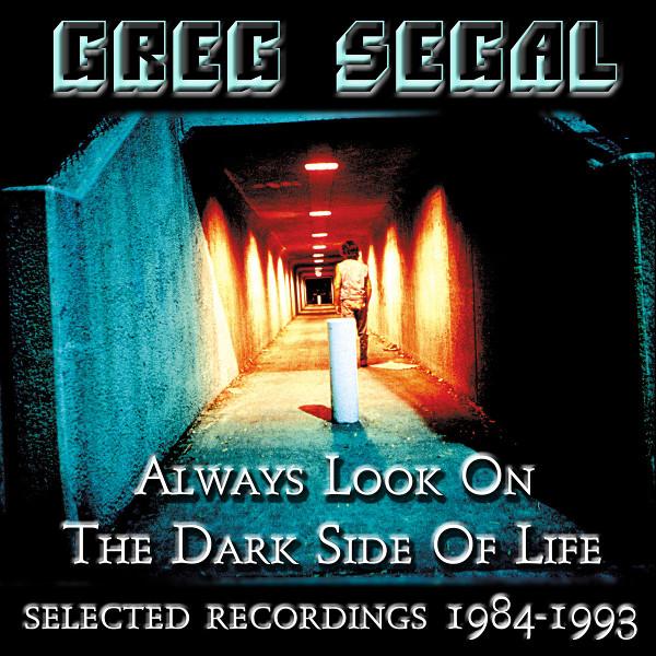 Greg Segal — Always Look on the Dark Side of Life