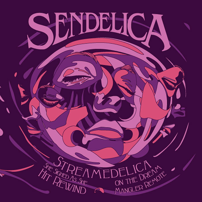 Sendelica — Streamedelica, She Sighed as She Hit Rewind on the Dream Mangler Remote