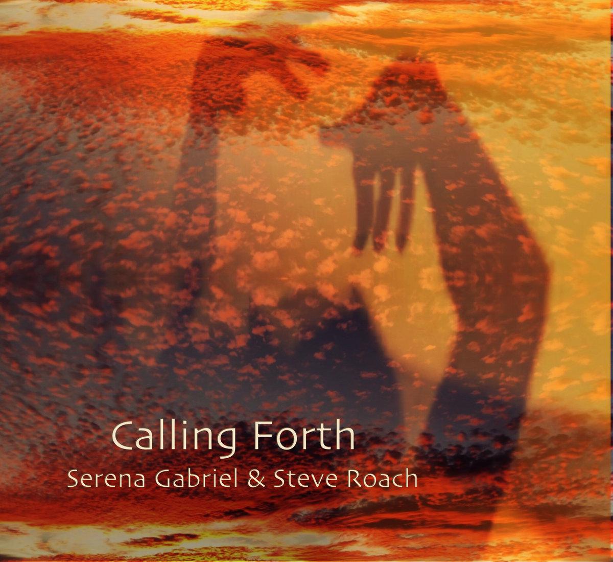 Serena Gabriel & Steve Roach — Calling Forth