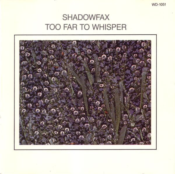 Shadowfax — Too Far to Whisper