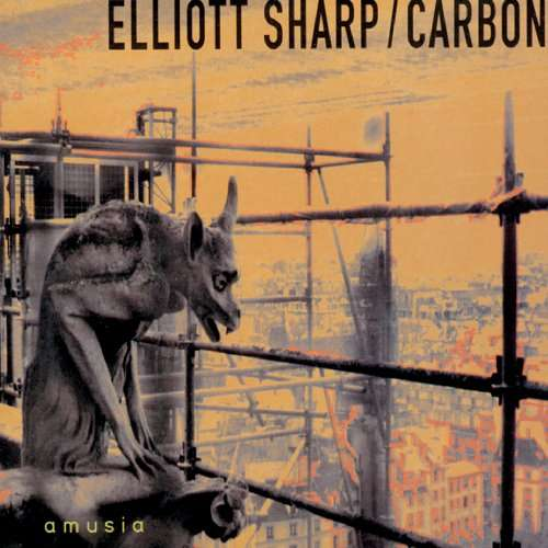 Elliott Sharp / Carbon — Amusia