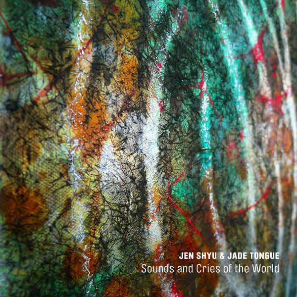 Jen Shyu & Jade Tongue — Sounds and Cries of the World