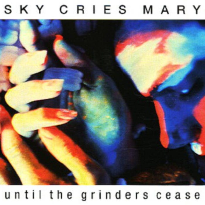 Sky Cries Mary — Until the Grinders Cease