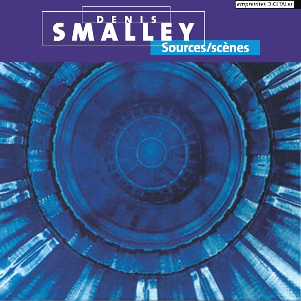 Denis Smalley — Sources / Scènes